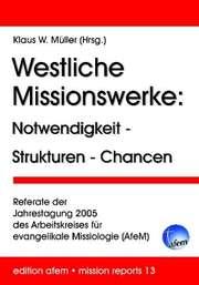 Westliche Missionswerke: Notwendigkeit - Strukturen - Chancen