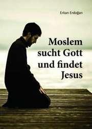 Moslem sucht Gott und findet Jesus